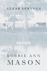 Clear Springs - A Memoir ebook by Bobbie Ann Mason