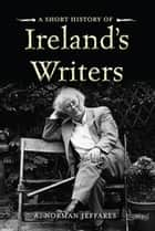 A Short History of Ireland's Writers ebook by Prof. A. Norman Jeffares, Muriel Bolger