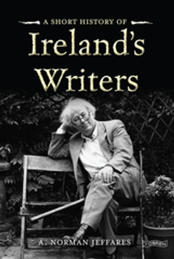 A Short History of Ireland's Writers ebook by Prof. A. Norman Jeffares,Muriel Bolger