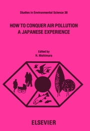 How to Conquer Air Pollution: A Japanese Experience ebook by Nishimura, H.