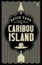 Caribou Island ebook by David Vann