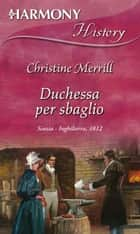 Duchessa per sbaglio ebook by Christine Merrill