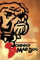 Johnny Mad Dog - A Novel ebook by Emmanuel Dongala, Maria Louise Ascher