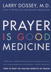 Prayer Is Good Medicine - How to Reap the Healing Benefits of Prayer ebook by Larry Dossey