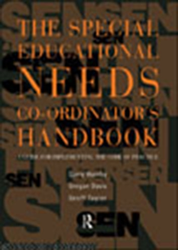 The Special Educational Needs Co-ordinator's Handbook - A Guide for Implementing the Code of Practice ebook by Gregan Davies,Garry Hornby,Geoff Taylor