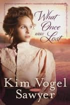 What Once Was Lost ebook by Kim Vogel Sawyer