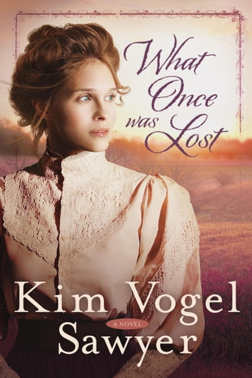 What Once Was Lost - A Novel ebook by Kim Vogel Sawyer