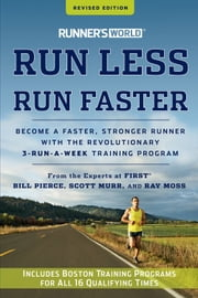 Runner's World Run Less, Run Faster - Become a Faster, Stronger Runner with the Revolutionary 3-Run-a-Week Training Program ebook by Bill Pierce,Scott Muhr,Ray Moss
