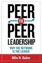 Peer-to-Peer Leadership ebook by Mila N. Baker