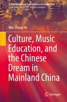Culture, Music Education, and the Chinese Dream in Mainland China ebook by Wai-Chung Ho