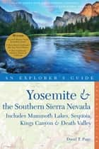 Explorer's Guide Yosemite & the Southern Sierra Nevada: Includes Mammoth Lakes, Sequoia, Kings Canyon & Death Valley: A Great Destination (Second Edition) (Explorer's Great Destinations) ebook by David T. Page