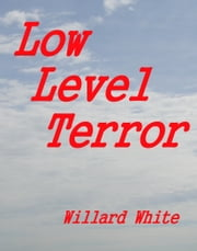 Low Level Terror ebook by Willard White