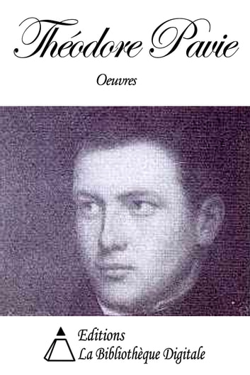 Oeuvres de Théodore Pavie ebook by Théodore Pavie