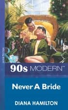 Never A Bride (Mills & Boon Vintage 90s Modern) ebook by Diana Hamilton