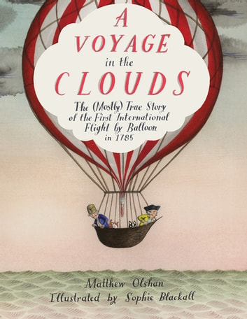 A Voyage in the Clouds - The (Mostly) True Story of the First International Flight by Balloon in 1785 eBook by Matthew Olshan