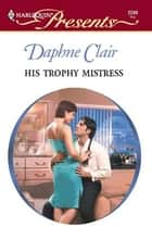 His Trophy Mistress ebook by Daphne Clair