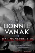 The Mating Seduction (Deluxe) - (BBW: Big, Beautiful Werewolf) ebook by Bonnie Vanak