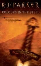 Colours in the Steel ebook by K. J. Parker