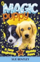 Magic Puppy: A New Beginning and Muddy Paws - A New Beginning and Muddy Paws ebook by Sue Bentley