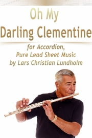 Oh My Darling Clementine for Accordion, Pure Lead Sheet Music by Lars Christian Lundholm ebook by Lars Christian Lundholm