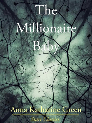 The Millionaire Baby ebook by Anna Katharine Green