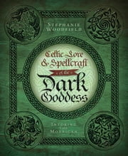 Celtic Lore & Spellcraft of the Dark Goddess: Invoking the Morrigan - Invoking the Morrigan ebook by Stephanie Woodfield