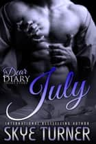 July - Dear Diary Short Stories ebook by Skye Turner