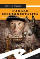 L'amaro dell'immortalità. Le metamorfosi del Cardo ebook by Massimo Tallone