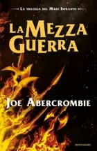 La Mezza Guerra ebook by Joe Abercrombie