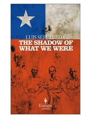 The Shadow of What We Were ebook by Luis Sepulveda,Howard Curtis