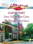 Since You've Been Gone And The Doctor Next Door - An Anthology ebook by Marta Perry