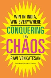 Conquering the Chaos - Win in India, Win Everywhere ebook by Ravi Venkatesan