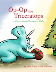 Op-Op, the Triceratops - A Cretaceous Christmas Tale ebook by Mitch Martin,Beth Tomashek