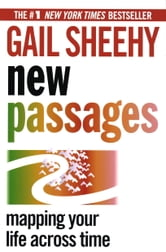 New Passages - Mapping Your Life Across Time ebook by Gail Sheehy