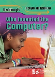 Who Invented the Computer? ebook by Robert Snedden,Britannica Digital Learning