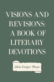 Visions and Revisions: A Book of Literary Devotions ebook by John Cowper Powys