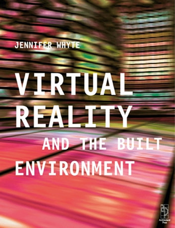 Virtual Reality and the Built Environment ebook by Jennifer Whyte