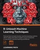 R: Unleash Machine Learning Techniques ebook by Raghav Bali, Dipanjan Sarkar, Brett Lantz,...