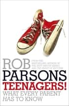 Teenagers! - What Every Parent Has to Know ebook by Rob Parsons