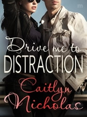 Drive Me to Distraction ebook by Caitlyn Nicholas