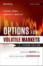 Options for Volatile Markets - Managing Volatility and Protecting Against Catastrophic Risk ebook by Richard Lehman,Lawrence G. McMillan