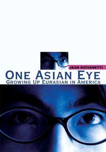 One Asian Eye - Growing up Eurasian in America ebook by Jean Giovanetti