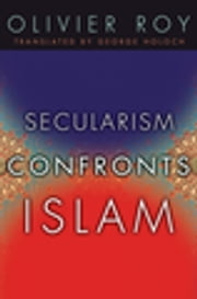 Secularism Confronts Islam ebook by Olivier Roy, George Holoch
