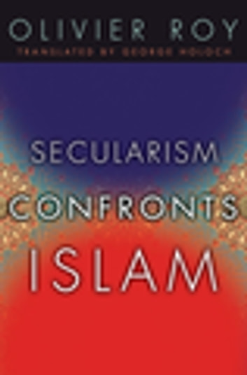 Secularism Confronts Islam ebook by Olivier Roy