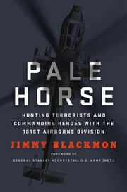 Pale Horse - Hunting Terrorists and Commanding Heroes with the 101st Airborne Division ebook by Jimmy Blackmon,Stanley McChrystal
