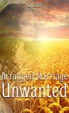 Arranged Marriage Unwanted ebook by VD Cain