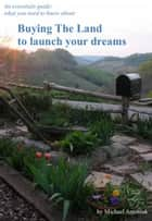 Buying The Land To Launch Your Dreams ebook by Michael Antoniak