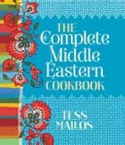 The Complete Middle Eastern Cookbook ebook by Tess Mallos