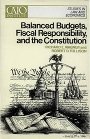 Balanced Budgets, Fiscal Responsibility, and The Constitution - (Cato Public Policy Research Monograph No. 1) ebook by Richard Wagner,Robert D. Tollison