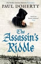 The Assassin's Riddle ebook by Paul Doherty